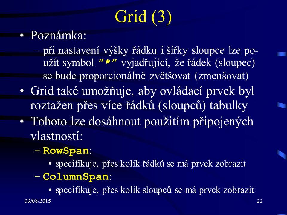 """03/08/201522 Grid (3) Poznámka: –při nastavení výšky řádku i šířky sloupce lze po- užít symbol """"*"""" vyjadřující, že řádek (sloupec) se bude proporcioná"""