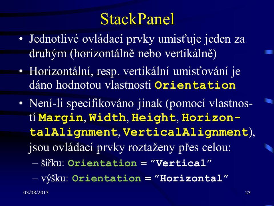 03/08/201523 StackPanel Jednotlivé ovládací prvky umisťuje jeden za druhým (horizontálně nebo vertikálně) Horizontální, resp. vertikální umisťování je