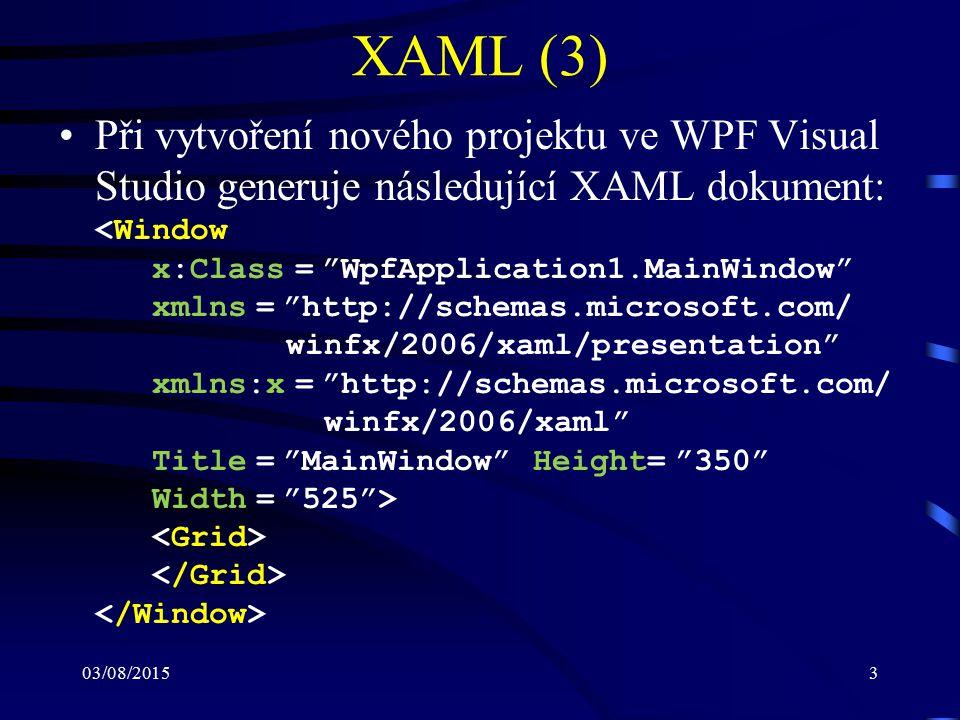 03/08/20153 XAML (3) Při vytvoření nového projektu ve WPF Visual Studio generuje následující XAML dokument: