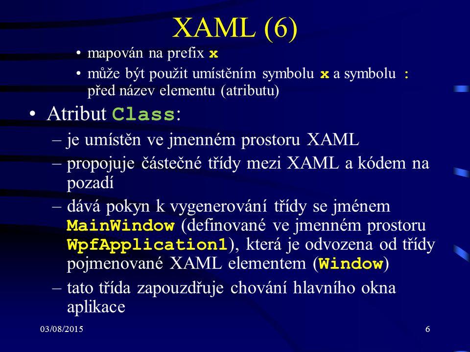03/08/20156 XAML (6) mapován na prefix x může být použit umístěním symbolu x a symbolu : před název elementu (atributu) Atribut Class : –je umístěn ve