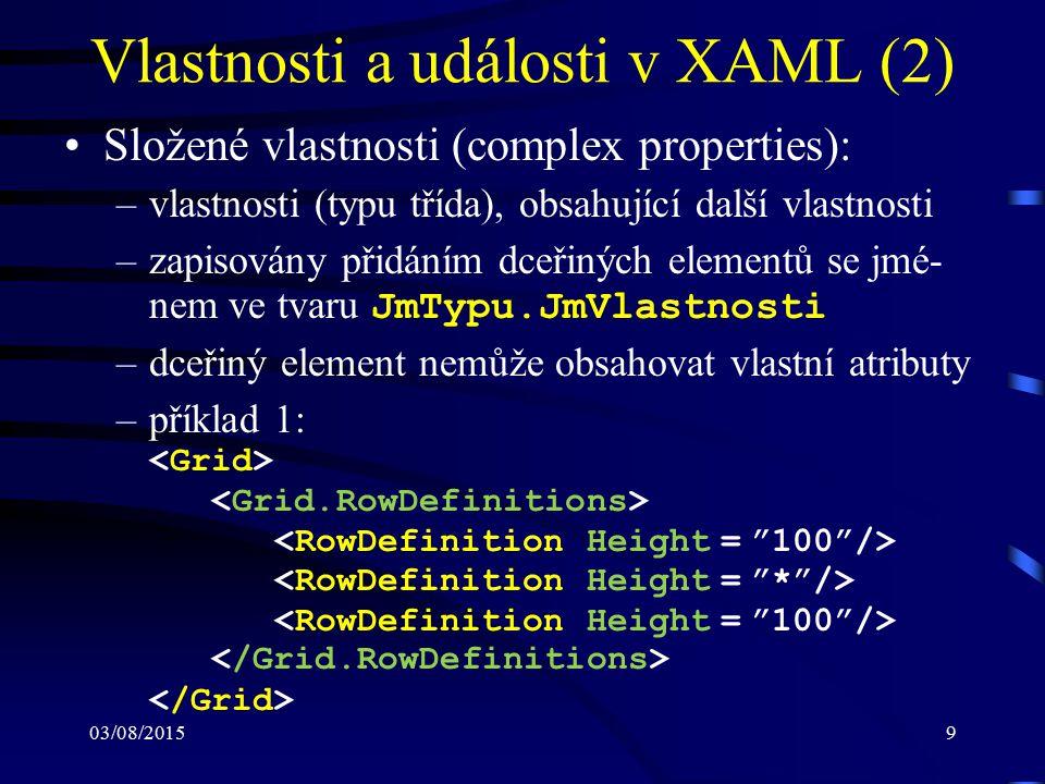03/08/20159 Vlastnosti a události v XAML (2) Složené vlastnosti (complex properties): –vlastnosti (typu třída), obsahující další vlastnosti –zapisován