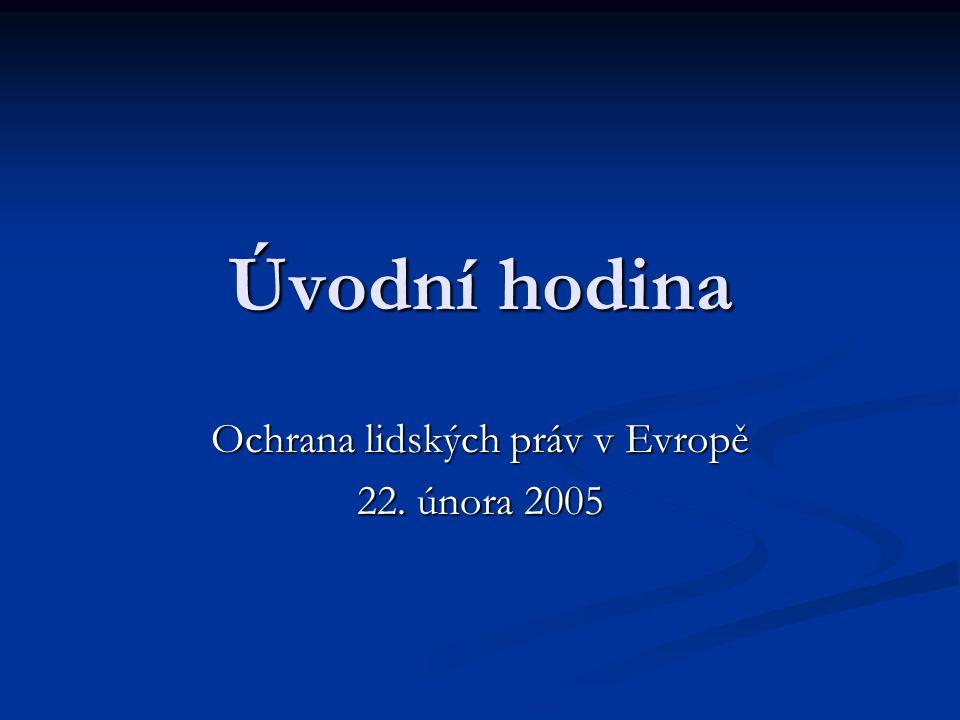 Úvodní hodina Ochrana lidských práv v Evropě 22. února 2005