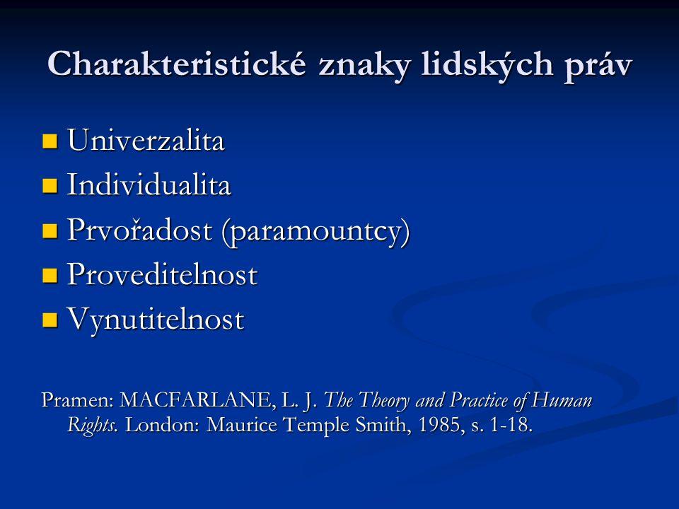 Charakteristické znaky lidských práv Univerzalita Univerzalita Individualita Individualita Prvořadost (paramountcy) Prvořadost (paramountcy) Provedite