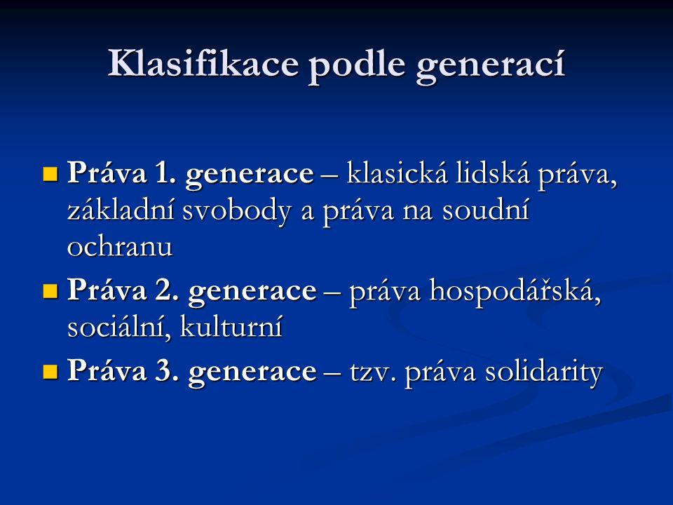 Klasifikace podle generací Práva 1. generace – klasická lidská práva, základní svobody a práva na soudní ochranu Práva 1. generace – klasická lidská p