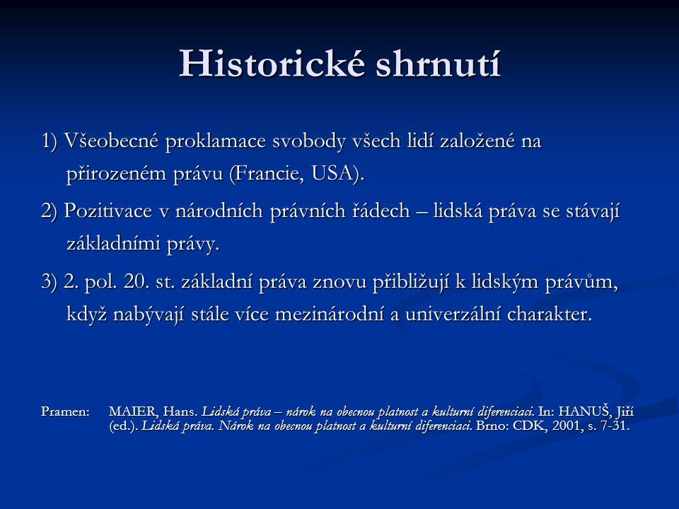 Historické shrnutí 1) Všeobecné proklamace svobody všech lidí založené na přirozeném právu (Francie, USA). 2) Pozitivace v národních právních řádech –