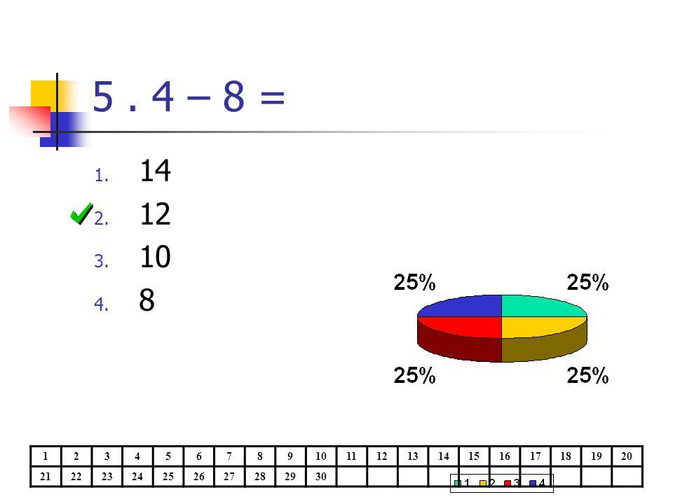 5. 4 – 8 = 1. 14 2. 12 3. 10 4. 8 1234567891011121314151617181920 21222324252627282930