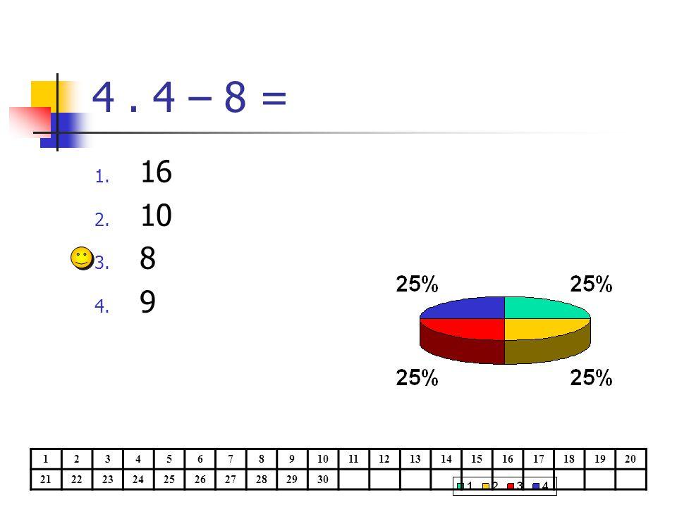 4. 4 – 8 = 1. 16 2. 10 3. 8 4. 9 1234567891011121314151617181920 21222324252627282930