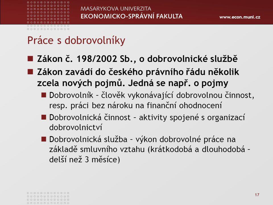 www.econ.muni.cz 17 Práce s dobrovolníky Zákon č. 198/2002 Sb., o dobrovolnické službě Zákon zavádí do českého právního řádu několik zcela nových pojm