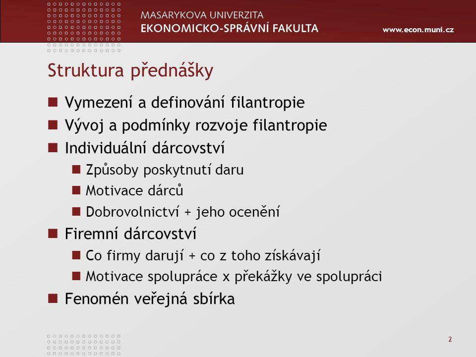 www.econ.muni.cz 2 Struktura přednášky Vymezení a definování filantropie Vývoj a podmínky rozvoje filantropie Individuální dárcovství Způsoby poskytnu