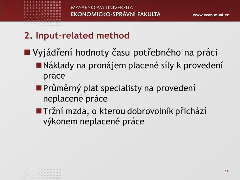 www.econ.muni.cz 23 2. Input–related method Vyjádření hodnoty času potřebného na práci Náklady na pronájem placené síly k provedení práce Průměrný pla