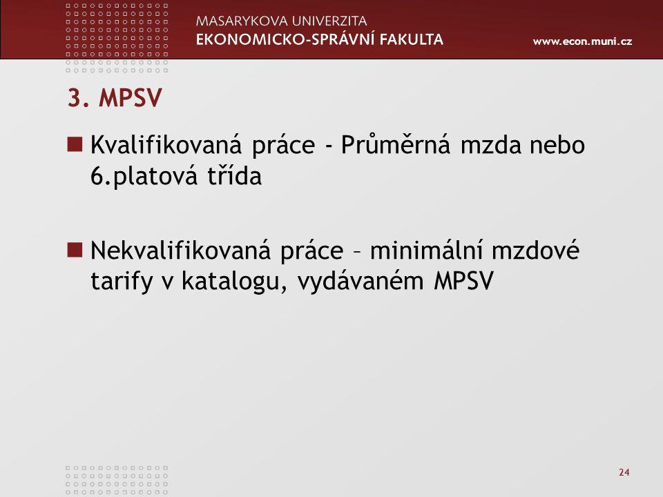 www.econ.muni.cz 24 3. MPSV Kvalifikovaná práce - Průměrná mzda nebo 6.platová třída Nekvalifikovaná práce – minimální mzdové tarify v katalogu, vydáv