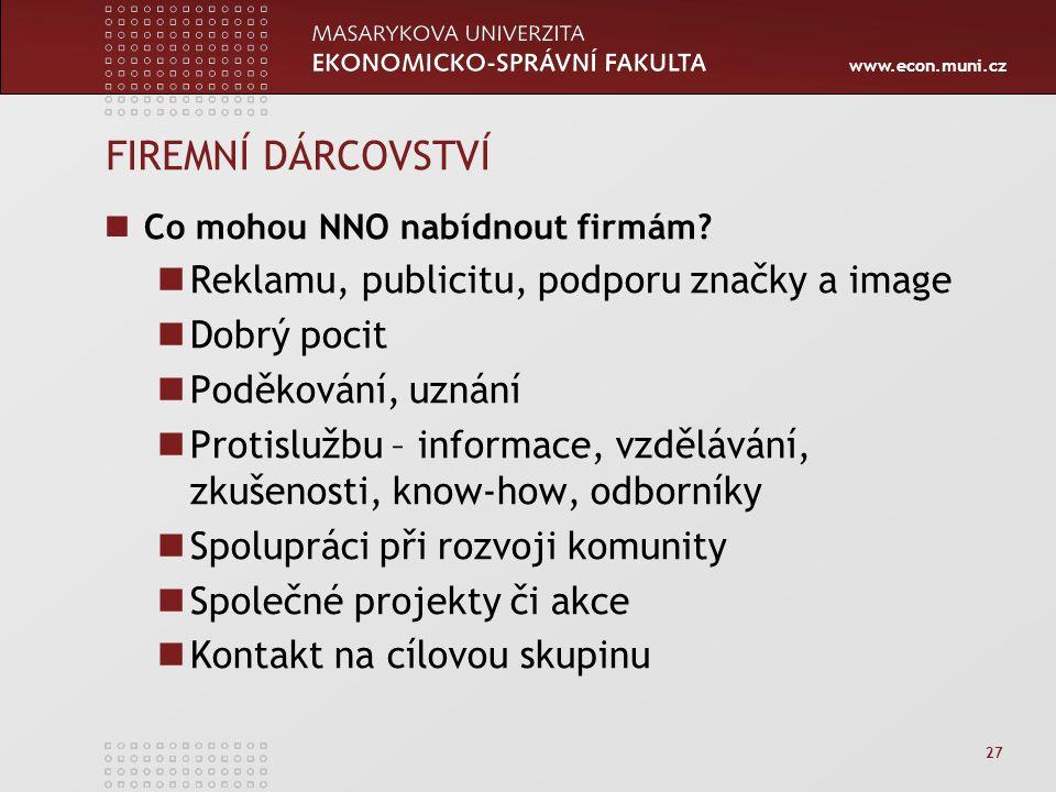 www.econ.muni.cz 27 FIREMNÍ DÁRCOVSTVÍ Co mohou NNO nabídnout firmám? Reklamu, publicitu, podporu značky a image Dobrý pocit Poděkování, uznání Protis