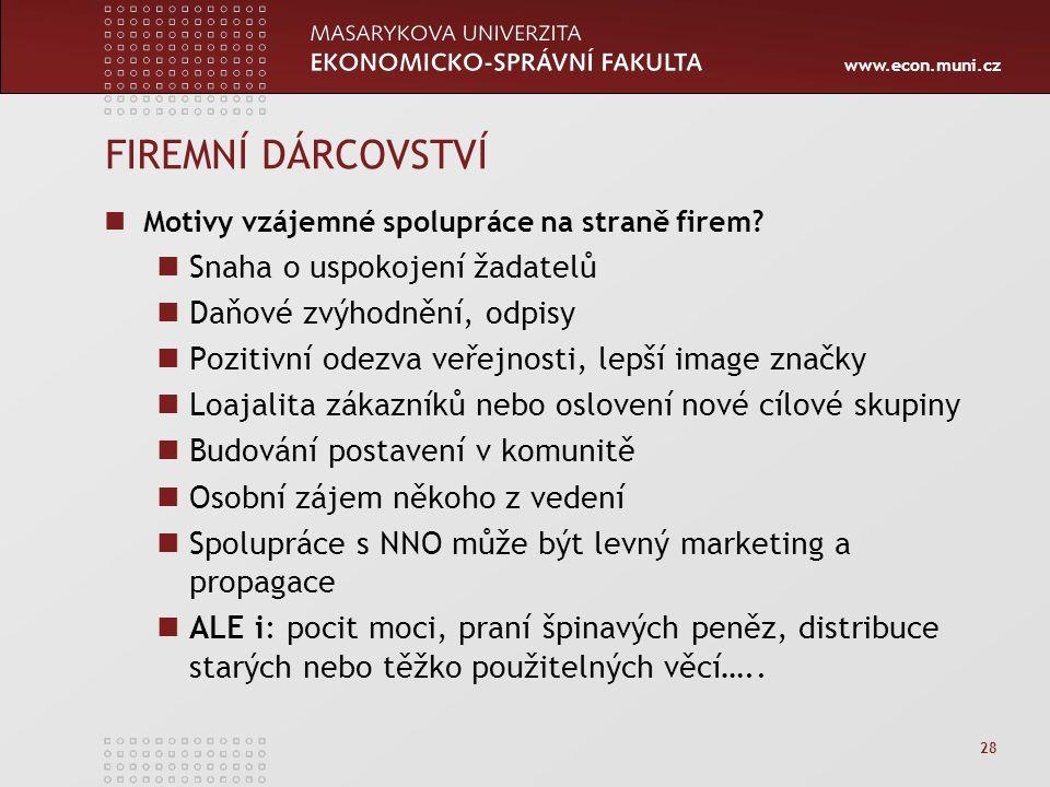www.econ.muni.cz 28 FIREMNÍ DÁRCOVSTVÍ Motivy vzájemné spolupráce na straně firem? Snaha o uspokojení žadatelů Daňové zvýhodnění, odpisy Pozitivní ode