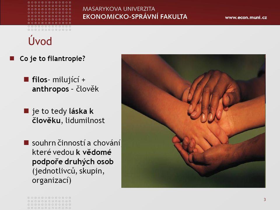 www.econ.muni.cz 3 Úvod Co je to filantropie? filos- milující + anthropos – člověk je to tedy láska k člověku, lidumilnost souhrn činností a chování,