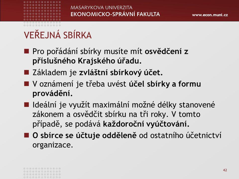 www.econ.muni.cz 42 VEŘEJNÁ SBÍRKA Pro pořádání sbírky musíte mít osvědčení z příslušného Krajského úřadu. Základem je zvláštní sbírkový účet. V oznám