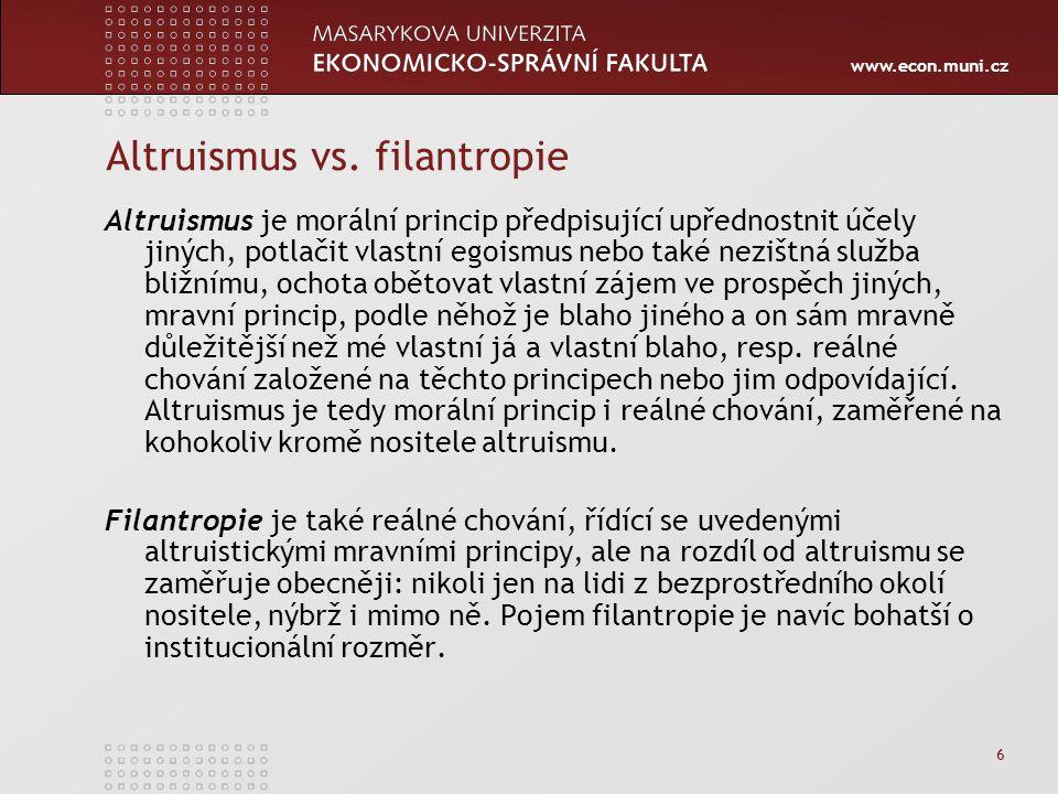 www.econ.muni.cz 6 Altruismus vs. filantropie Altruismus je morální princip předpisující upřednostnit účely jiných, potlačit vlastní egoismus nebo tak