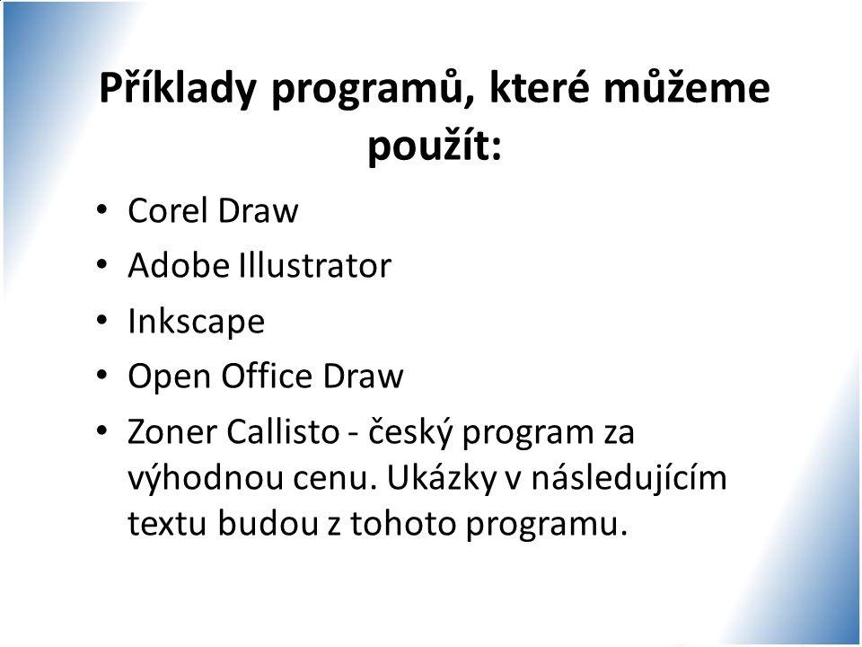 Příklady programů, které můžeme použít: Corel Draw Adobe Illustrator Inkscape Open Office Draw Zoner Callisto - český program za výhodnou cenu. Ukázky