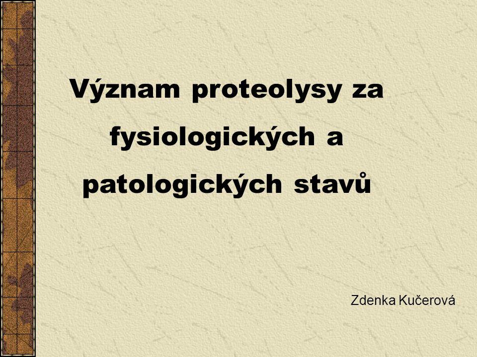 Význam proteolysy za fysiologických a patologických stavů Zdenka Kučerová