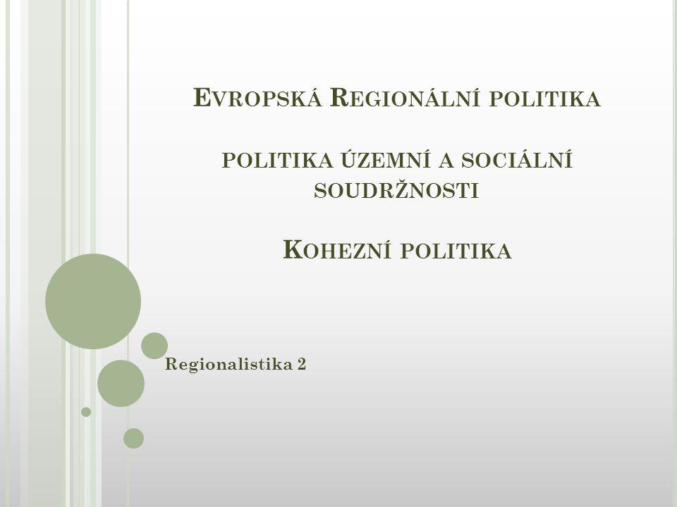 E VROPSKÁ R EGIONÁLNÍ POLITIKA POLITIKA ÚZEMNÍ A SOCIÁLNÍ SOUDRŽNOSTI K OHEZNÍ POLITIKA Regionalistika 2