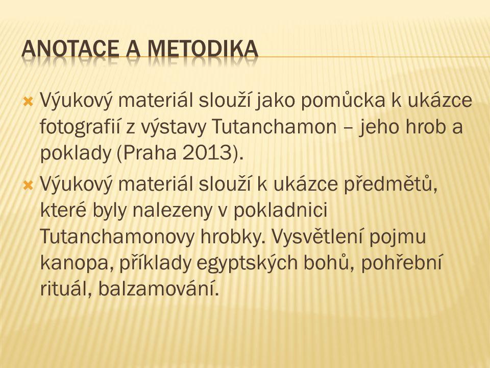  Výukový materiál slouží jako pomůcka k ukázce fotografií z výstavy Tutanchamon – jeho hrob a poklady (Praha 2013).  Výukový materiál slouží k ukázc