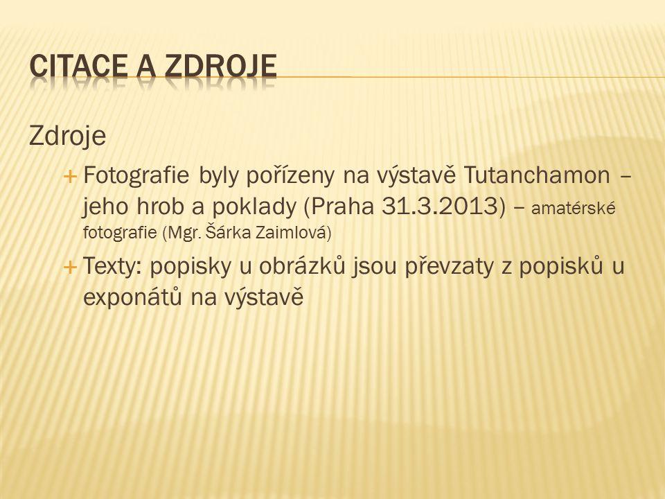 Zdroje  Fotografie byly pořízeny na výstavě Tutanchamon – jeho hrob a poklady (Praha 31.3.2013) – amatérské fotografie (Mgr. Šárka Zaimlová)  Texty: