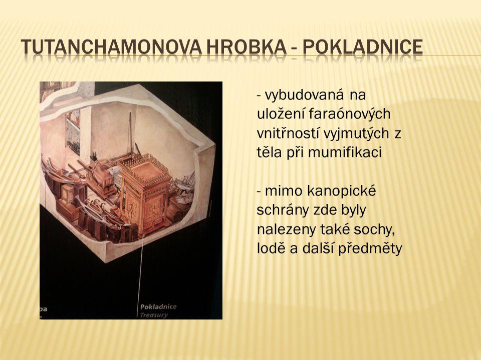 - vybudovaná na uložení faraónových vnitřností vyjmutých z těla při mumifikaci - mimo kanopické schrány zde byly nalezeny také sochy, lodě a další pře