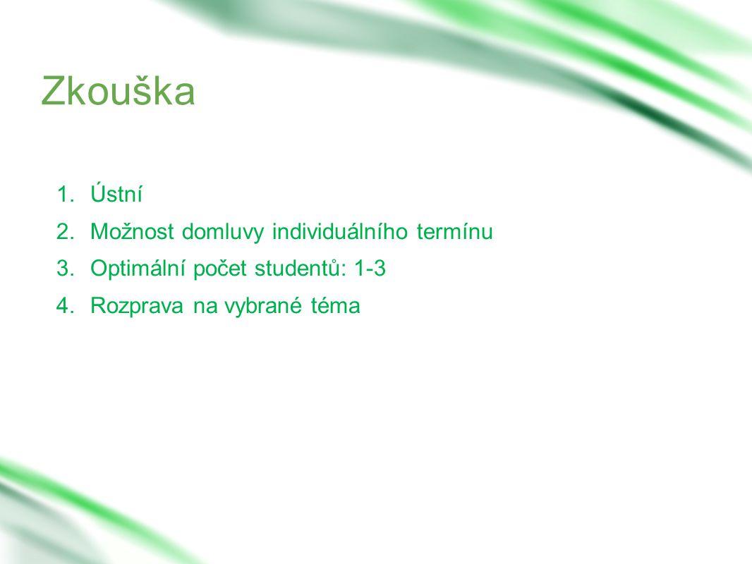 Zkouška 1.Ústní 2.Možnost domluvy individuálního termínu 3.Optimální počet studentů: 1-3 4.Rozprava na vybrané téma