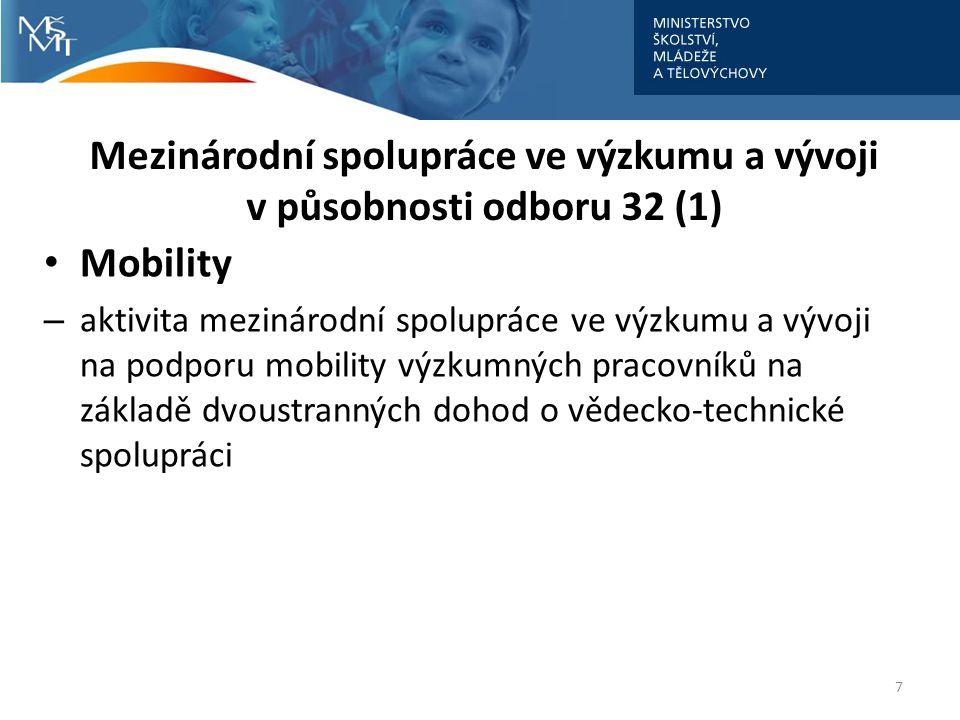 Mezinárodní spolupráce ve výzkumu a vývoji v působnosti odboru 32 (1) Mobility – aktivita mezinárodní spolupráce ve výzkumu a vývoji na podporu mobility výzkumných pracovníků na základě dvoustranných dohod o vědecko-technické spolupráci 7