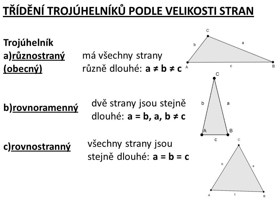 TŘÍDĚNÍ TROJÚHELNÍKŮ PODLE VELIKOSTI STRAN Trojúhelník a)různostraný (obecný) b)rovnoramenný c)rovnostranný má všechny strany různě dlouhé: a ≠ b ≠ c