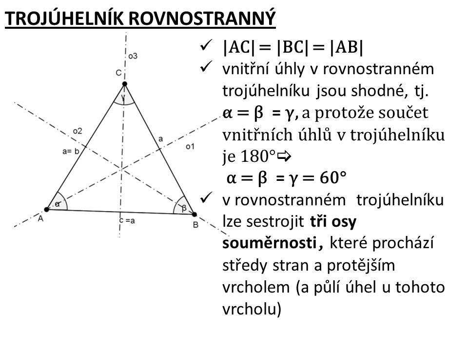 TROJÚHELNÍK ROVNOSTRANNÝ |AC| = |BC| = |AB| vnitřní úhly v rovnostranném trojúhelníku jsou shodné, tj. α = β = γ, a protože součet vnitřních úhlů v tr