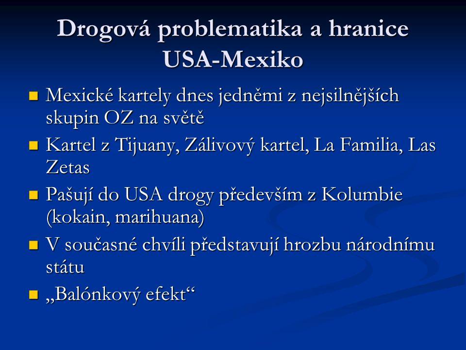 Drogová problematika a hranice USA-Mexiko Mexické kartely dnes jedněmi z nejsilnějších skupin OZ na světě Mexické kartely dnes jedněmi z nejsilnějších