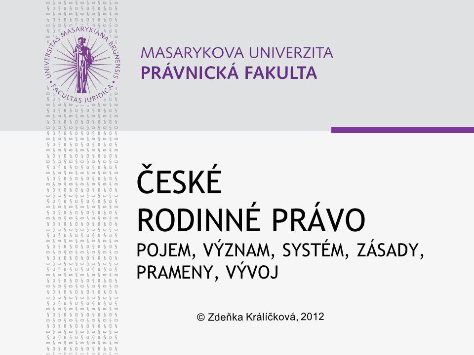ČESKÉ RODINNÉ PRÁVO POJEM, VÝZNAM, SYSTÉM, ZÁSADY, PRAMENY, VÝVOJ © Zdeňka Králíčková, 2012
