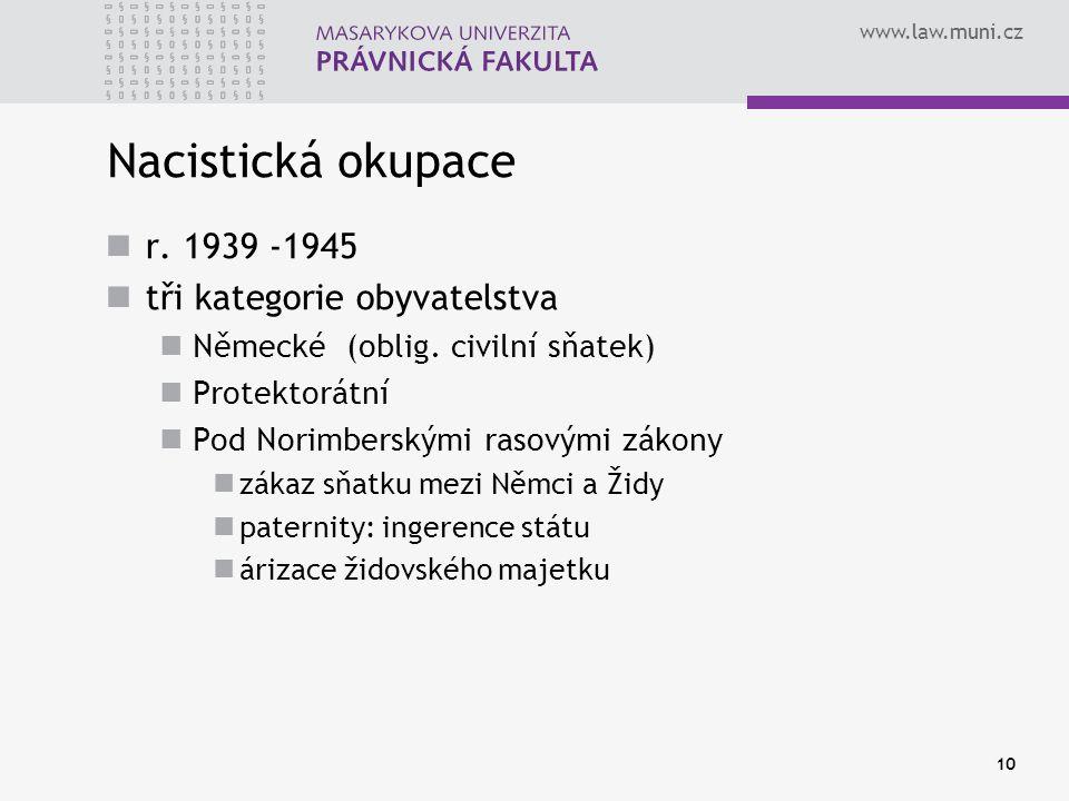 www.law.muni.cz 10 Nacistická okupace r. 1939 -1945 tři kategorie obyvatelstva Německé (oblig. civilní sňatek) Protektorátní Pod Norimberskými rasovým