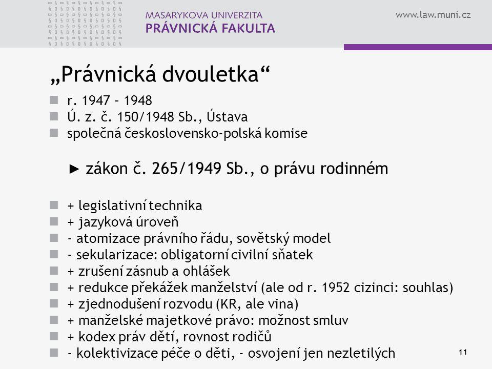 """www.law.muni.cz 11 """"Právnická dvouletka"""" r. 1947 – 1948 Ú. z. č. 150/1948 Sb., Ústava společná československo-polská komise ► zákon č. 265/1949 Sb., o"""