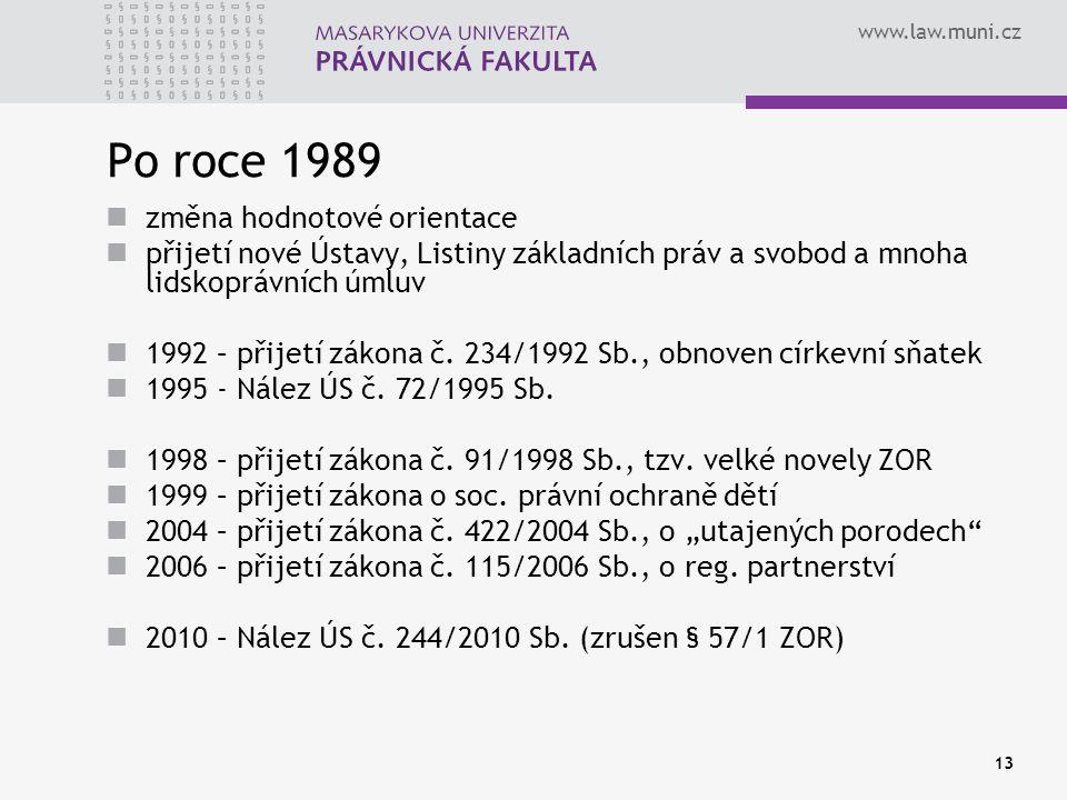 www.law.muni.cz 13 Po roce 1989 změna hodnotové orientace přijetí nové Ústavy, Listiny základních práv a svobod a mnoha lidskoprávních úmluv 1992 – př