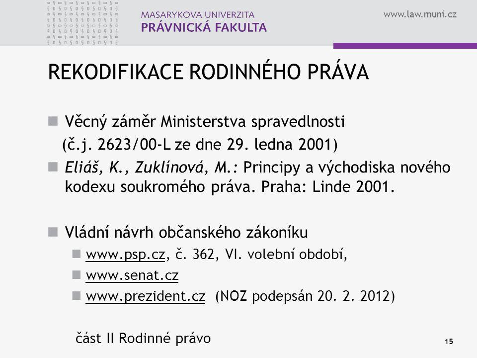 www.law.muni.cz 15 REKODIFIKACE RODINNÉHO PRÁVA Věcný záměr Ministerstva spravedlnosti (č.j. 2623/00-L ze dne 29. ledna 2001) Eliáš, K., Zuklínová, M.
