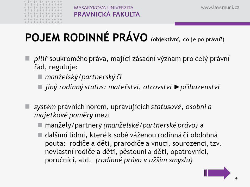 www.law.muni.cz 4 POJEM RODINNÉ PRÁVO (objektivní, co je po právu?) pilíř soukromého práva, mající zásadní význam pro celý právní řád, reguluje: manže
