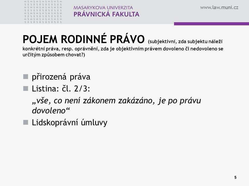 www.law.muni.cz 5 POJEM RODINNÉ PRÁVO (subjektivní, zda subjektu náleží konkrétní práva, resp. oprávnění, zda je objektivním právem dovoleno či nedovo