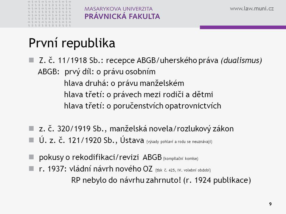 www.law.muni.cz 9 První republika Z. č. 11/1918 Sb.: recepce ABGB/uherského práva (dualismus) ABGB: prvý díl: o právu osobním hlava druhá: o právu man