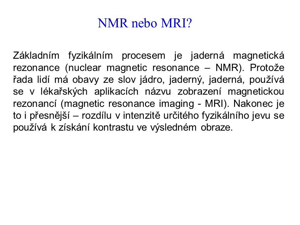 NMR nebo MRI? Základním fyzikálním procesem je jaderná magnetická rezonance (nuclear magnetic resonance – NMR). Protože řada lidí má obavy ze slov jád