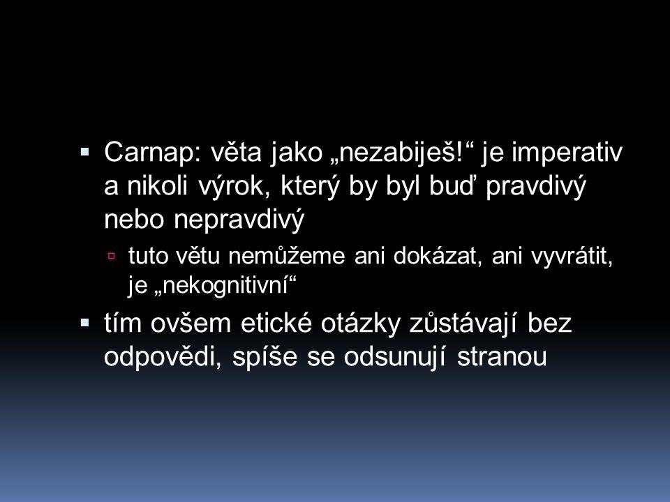 """ Carnap: věta jako """"nezabiješ!"""" je imperativ a nikoli výrok, který by byl buď pravdivý nebo nepravdivý  tuto větu nemůžeme ani dokázat, ani vyvrátit"""