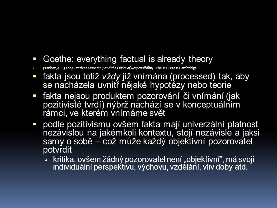  Goethe: everything factual is already theory (Tauber, A.I., (2005) Patient Autonomy and the Ethics of Responsibility.