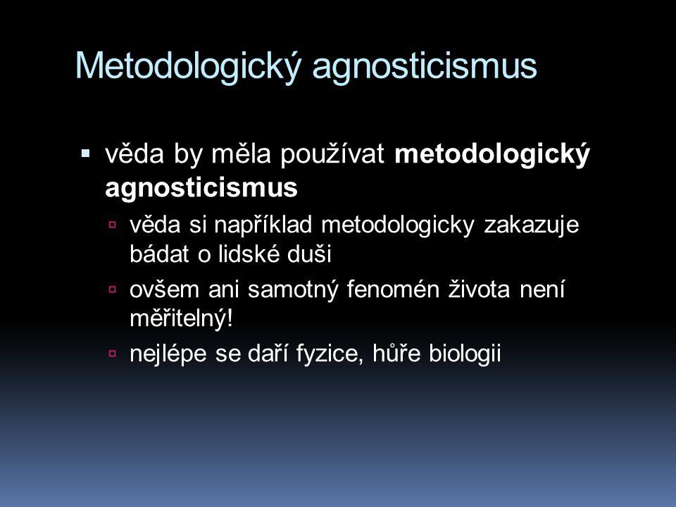 Metodologický agnosticismus  věda by měla používat metodologický agnosticismus  věda si například metodologicky zakazuje bádat o lidské duši  ovšem