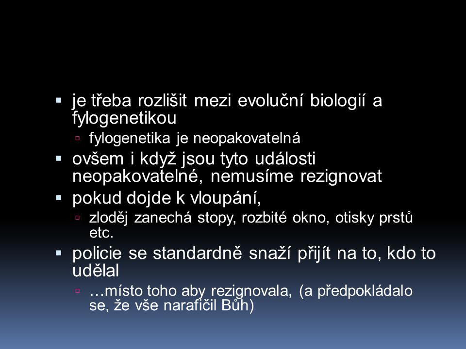  je třeba rozlišit mezi evoluční biologií a fylogenetikou  fylogenetika je neopakovatelná  ovšem i když jsou tyto události neopakovatelné, nemusíme