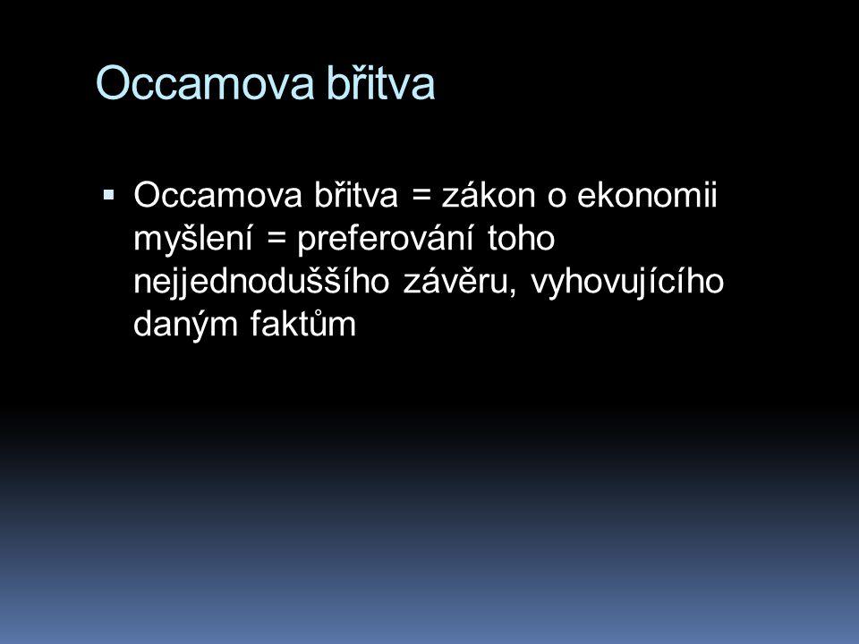 Occamova břitva  Occamova břitva = zákon o ekonomii myšlení = preferování toho nejjednoduššího závěru, vyhovujícího daným faktům