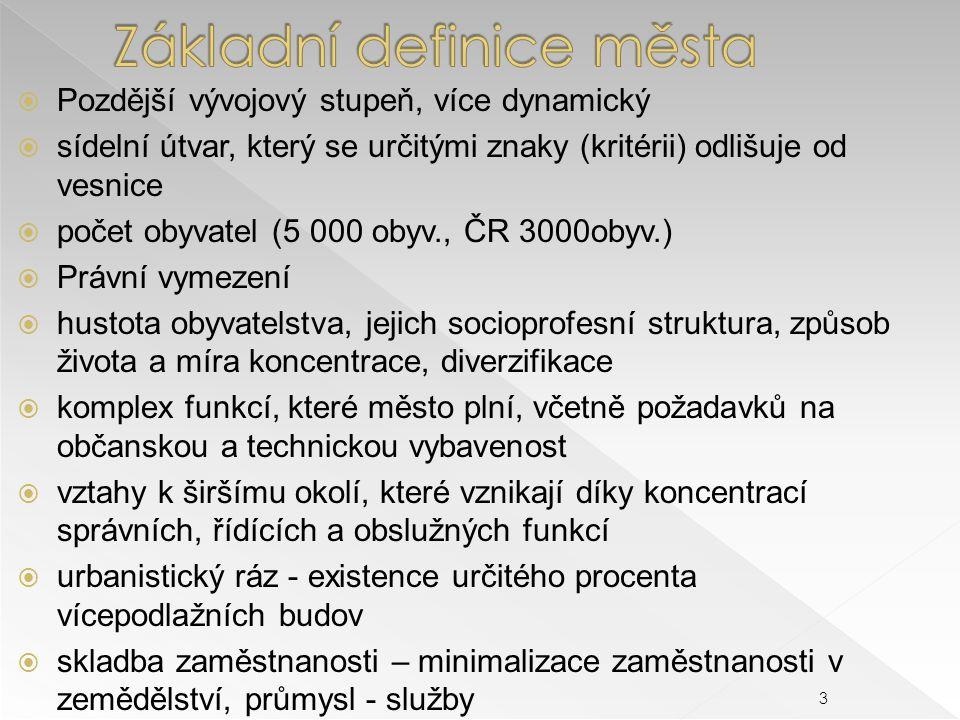  Pozdější vývojový stupeň, více dynamický  sídelní útvar, který se určitými znaky (kritérii) odlišuje od vesnice  počet obyvatel (5 000 obyv., ČR 3