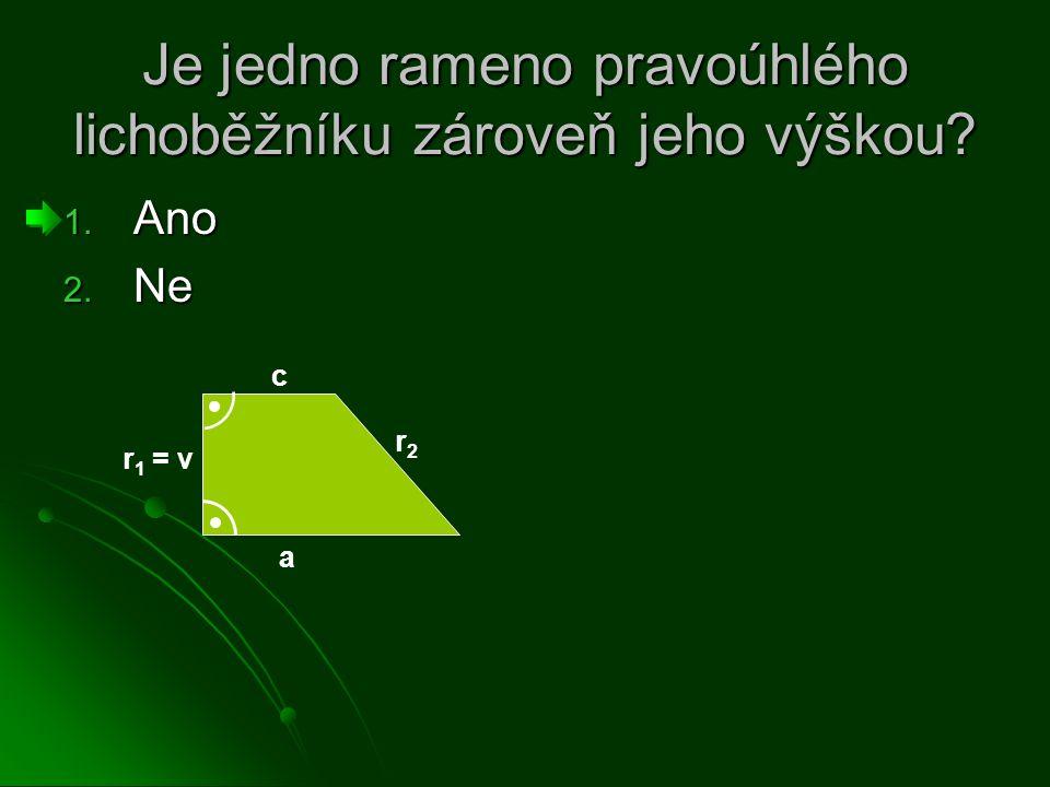 Je jedno rameno pravoúhlého lichoběžníku zároveň jeho výškou 1. Ano 2. Ne a c r 1 = v r2r2