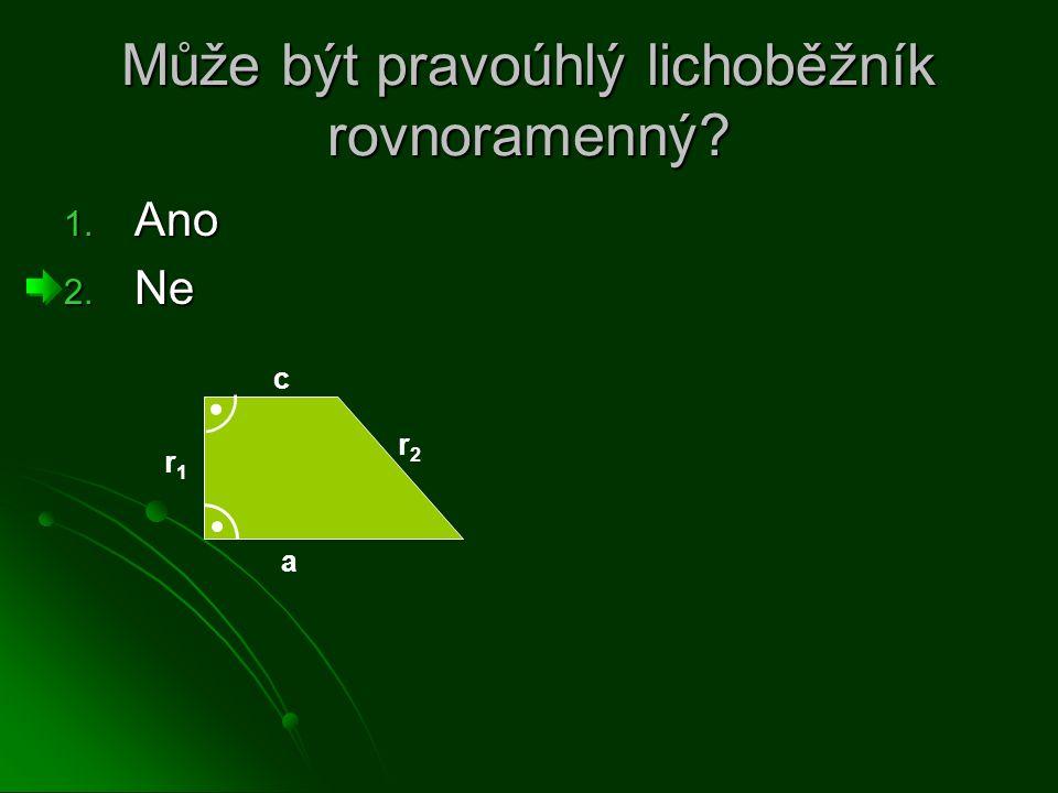 Může být pravoúhlý lichoběžník rovnoramenný? 1. Ano 2. Ne a c r1r1 r2r2