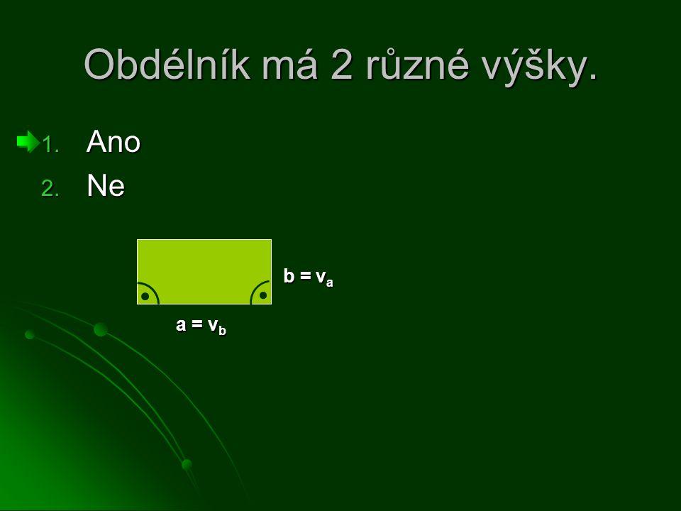 Obdélník má 2 různé výšky. 1. Ano 2. Ne a = v b b = v a