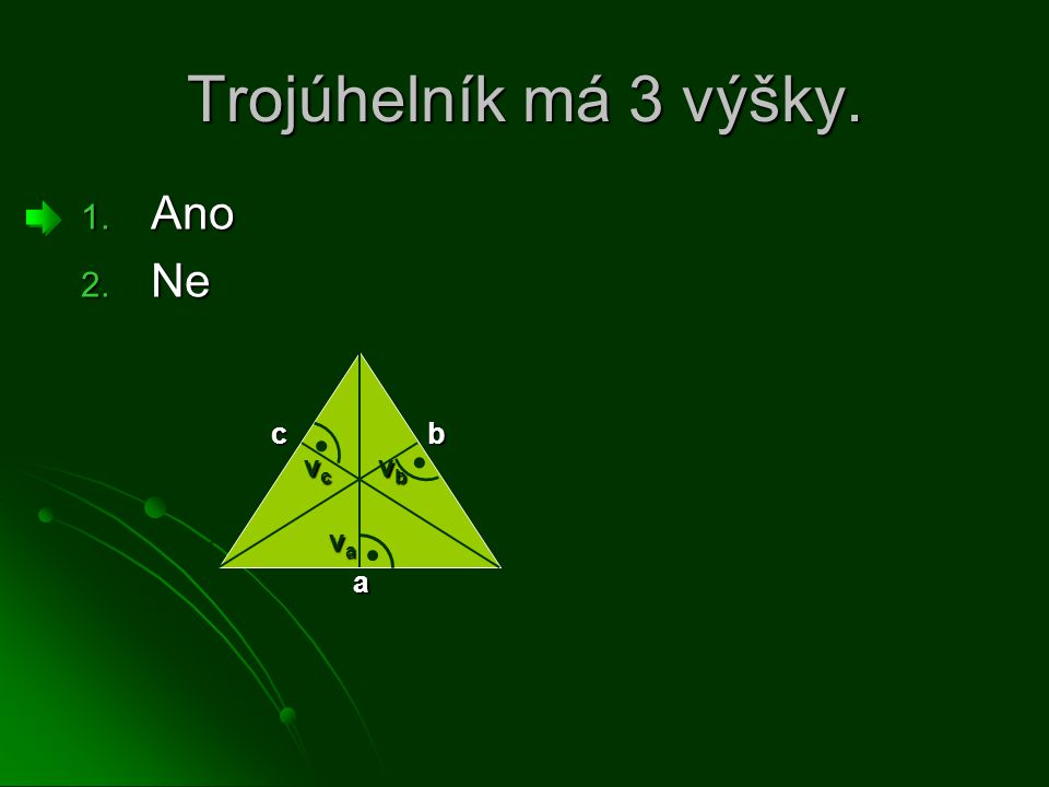 Trojúhelník má 3 výšky. 1. Ano 2. Ne a vcvcvcvc c vbvbvbvb b vavavava